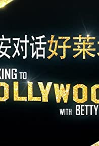 Primary photo for Talking to Hollywood with Betty Zhou