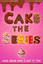 Cake: The Series