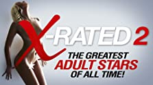 X-Rated 2: The Greatest Adult Stars of All Time! (2016 TV Special)
