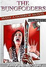 The Bungfodders Make a Horror Movie: A Mockumentary