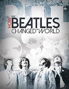 How the Beatles Changed the Worldเดอะบีเทิลส์เปลี่ยนโลกอย่างไร