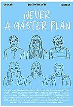 Never A Master Plan