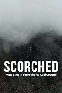 Good movie to watch yahoo Scorched: Mine Fires in Pennsylvania Coal Country [1020p]