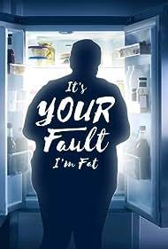 It's Your Fault I'm Fat (2019)