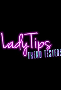 Primary photo for LadyTips: Trend Testers