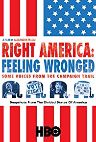 Primary photo for Right America: Feeling Wronged - Some Voices from the Campaign Trail