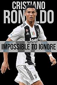 Cristiano Ronaldo: Impossible to Ignore (2021)