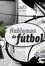 4da22632c21db Hablemos de Fútbol (TV Series 2003– ) - IMDb