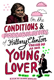On the Conditions and Possibilities of Hillary Clinton Taking Me as Her Young Lover Poster