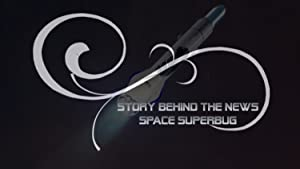 Stories Behind the News: Space Superbug