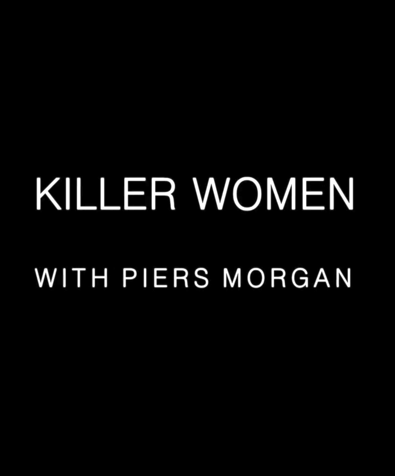 Killer Women with Piers Morgan (TV Series 2016–2017) - IMDb
