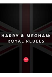 Harry and Meghan: Royal Rebels