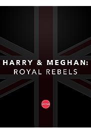 Harry and Meghan: Royal Rebels