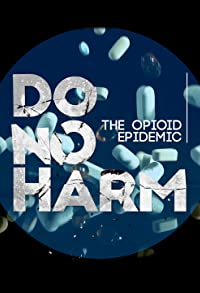 Primary photo for Do No Harm: The Opioid Epidemic