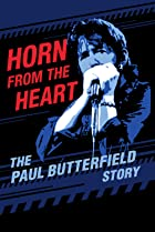 Horn from the Heart: The Paul Butterfield Story (2017) Poster