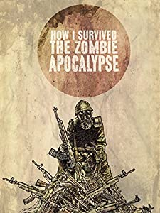 Latest movie trailers download How I Survived the Zombie Apocalypse by [720p]