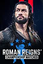 The Best of WWE: Roman Reigns' Championship Matches