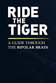 Ride the Tiger: A Guide Through the Bipolar Brain (2016)