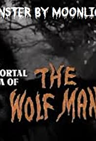 Primary photo for Monster by Moonlight! The Immortal Saga of 'The Wolf Man'