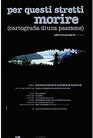 Per questi stretti morire (ovvero cartografia di una passione) (2010)