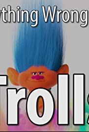 Everything Wrong with Trolls in 18 Minutes or Less Poster