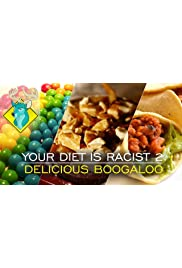 Your Diet is Racist 2: Delicious Boogaloo