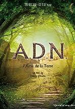 A.D.N., l'âme de la terre