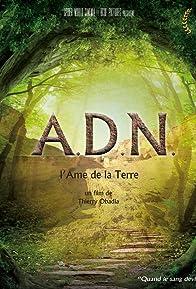 Primary photo for A.D.N., l'âme de la terre