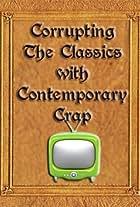 Corrupting the Classics with Contemporary Crap