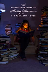 Primary photo for The Magnificent Imagined Life of Sherry Sherman and Her Fantastic Couch