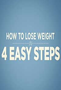 Primary photo for How to Lose Weight in 4 Easy Steps