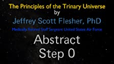 The Principles of the Trinary Universe - Abstract - Step 0