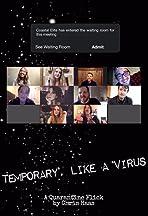 Temporary, Like A Virus