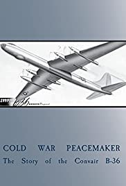 Cold War Peacemaker: The Story of the Convair B-36 Poster