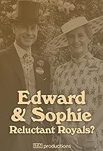 Edward & Sophie: The Reluctant Royals?