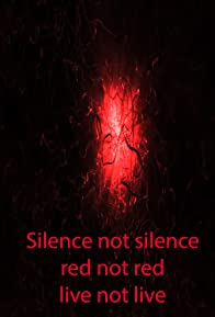 Primary photo for Silence not silence, red not red, live not live