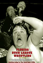 Florida Bush League Wrestling: The Movie