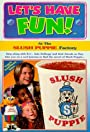 Let's Have Fun! At the Slush Puppie Factory