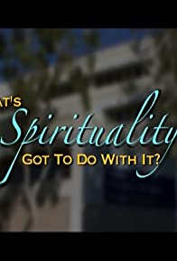 Primary photo for What's Spirituality Got to Do with It?