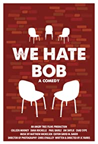 Primary photo for We Hate Bob