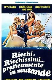 Ricchi, ricchissimi... praticamente in mutande(1982) Poster - Movie Forum, Cast, Reviews