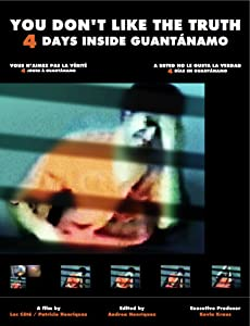 New movie You Don't Like the Truth: 4 Days Inside Guantanamo by [h264]