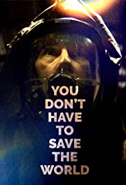 You Don't Have to Save the World Poster