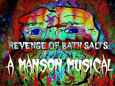 Download best movie for free Revenge of Bath Salts a Manson Musical USA [720x1280]