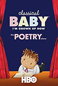 Primary photo for Classical Baby (I'm Grown Up Now): The Poetry Show
