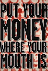 Primary photo for Put Your Money Where Your Mouth Is