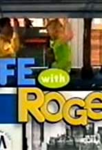 Life with Roger