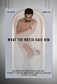 What the Water Gave Him Poster