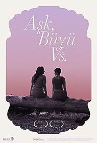 Ece Dizdar and Selen Uçer in Ask, Buyu vs (2019)