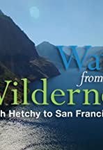 Water from the Wilderness: Hetch Hetchy to San Francisco Bay